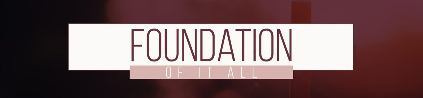 The Foundation of it All